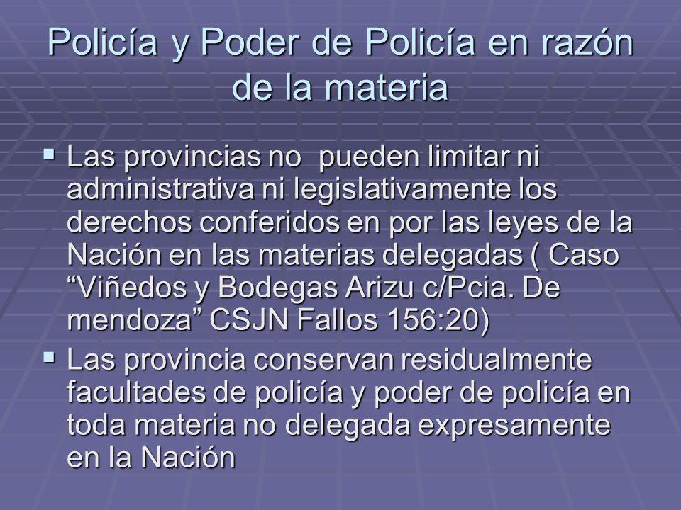 Policía y Poder de Policía en razón de la materia Las provincias no pueden limitar ni administrativa ni legislativamente los derechos conferidos en po