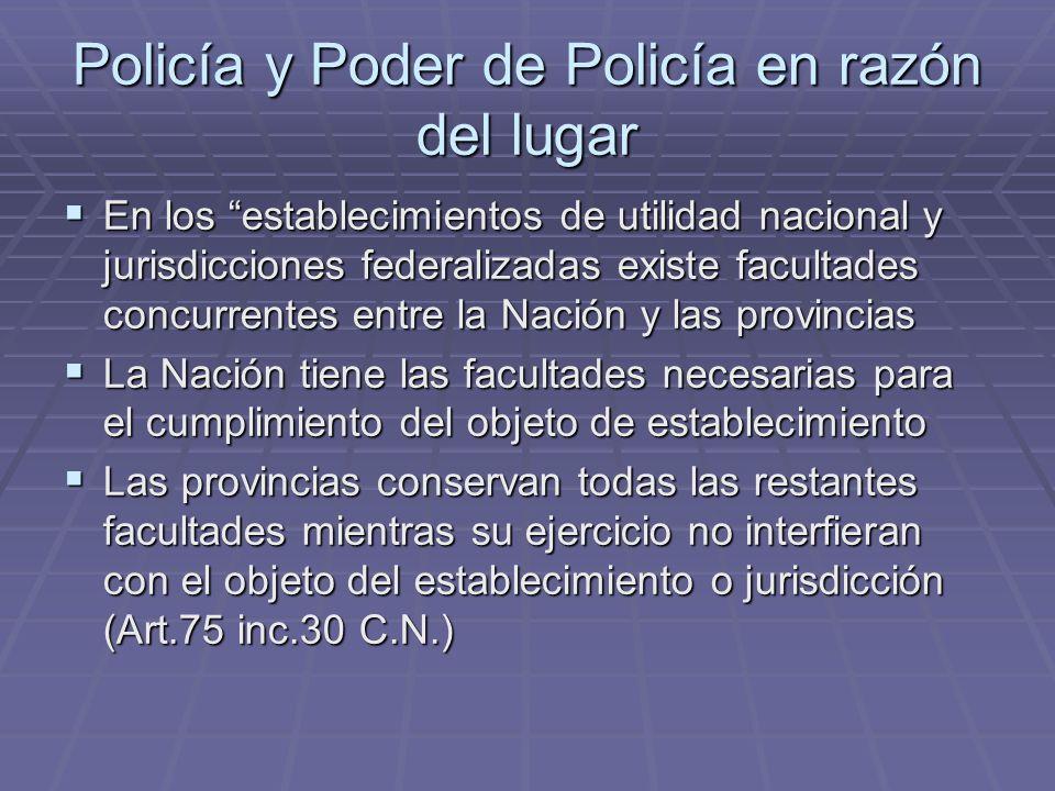 Policía y Poder de Policía en razón del lugar En los establecimientos de utilidad nacional y jurisdicciones federalizadas existe facultades concurrent