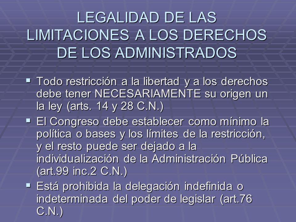 LEGALIDAD DE LAS LIMITACIONES A LOS DERECHOS DE LOS ADMINISTRADOS Todo restricción a la libertad y a los derechos debe tener NECESARIAMENTE su origen