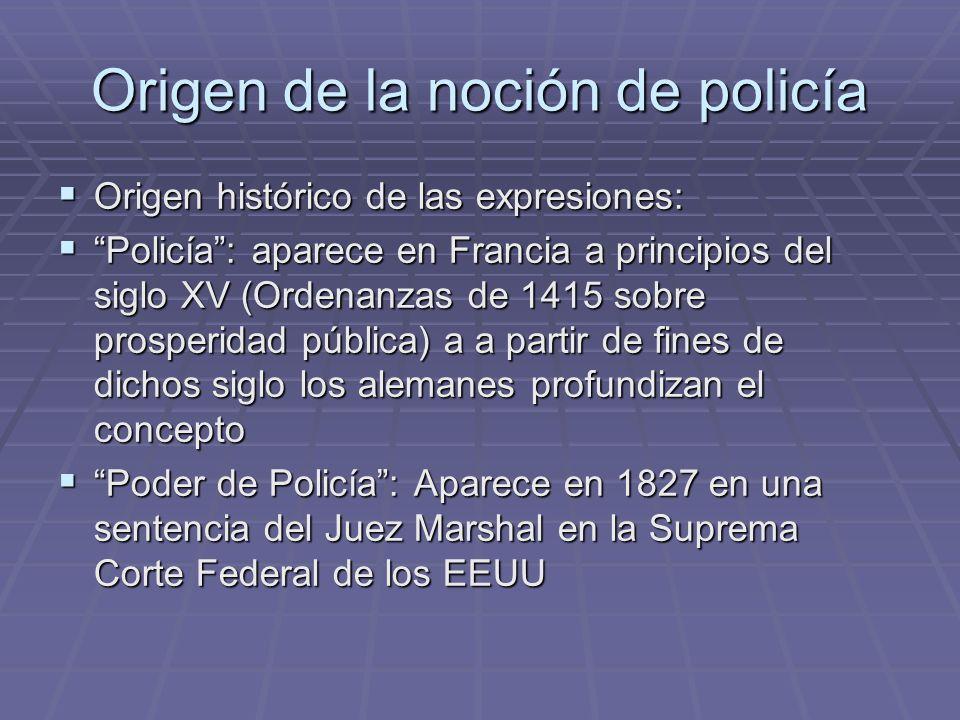 Origen de la noción de policía Origen histórico de las expresiones: Origen histórico de las expresiones: Policía: aparece en Francia a principios del