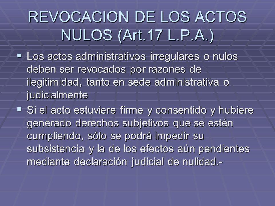 REVOCACION DE LOS ACTOS REGULARES Si hubieren nacido derechos subjetivos a favor de los administrados, no puede ser revocado, modificado o sustituido en sede administrativa una vez notificado.