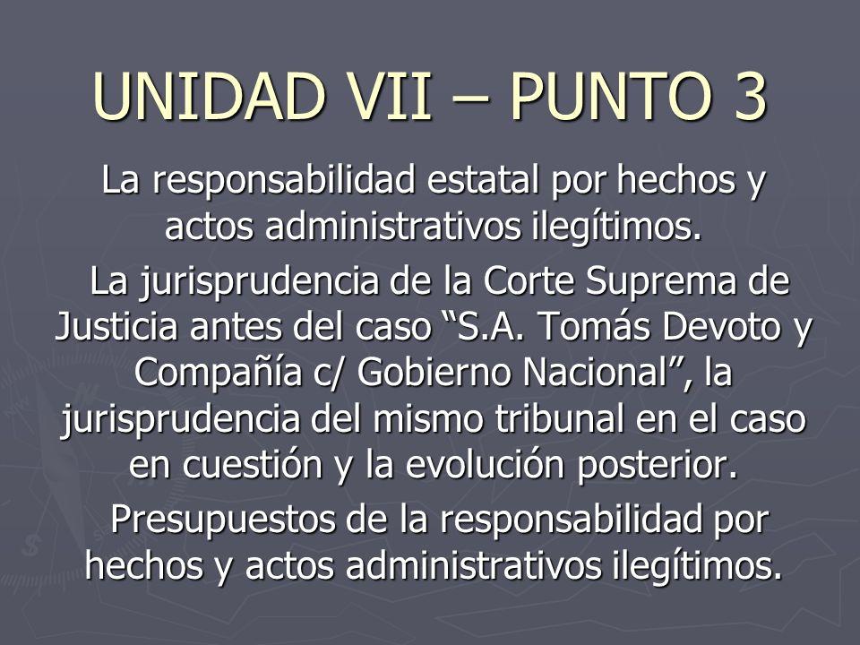 UNIDAD VII – PUNTO 3 La responsabilidad estatal por hechos y actos administrativos ilegítimos.