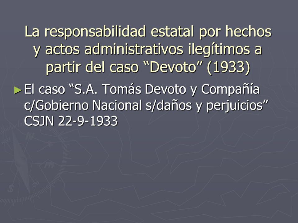 La responsabilidad estatal por hechos y actos administrativos ilegítimos a partir del caso Devoto (1933) El caso S.A.