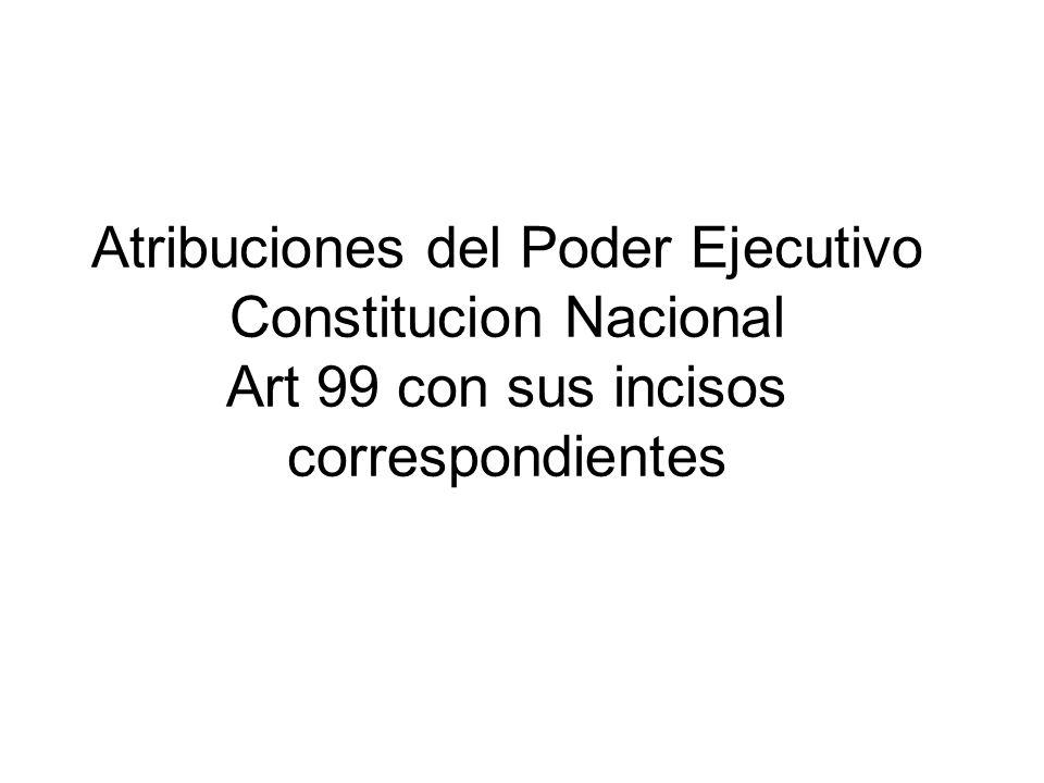 Facultades Facultades de gobierno o políticas:art 99 incisos 1,4,11y 15 marco de discrecionalidad en cuanto al poder de iniciativa siempre vinculada a la C.N.