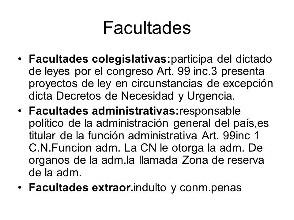 Facultades Facultades colegislativas:participa del dictado de leyes por el congreso Art. 99 inc.3 presenta proyectos de ley en circunstancias de excep