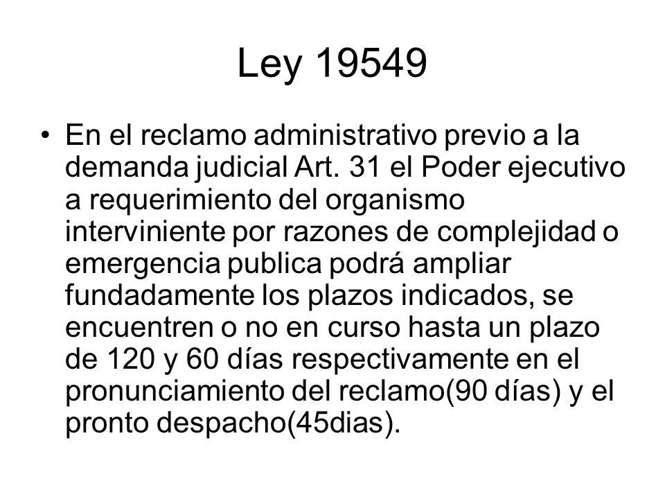 Ley 19549 En el reclamo administrativo previo a la demanda judicial Art. 31 el Poder ejecutivo a requerimiento del organismo interviniente por razones