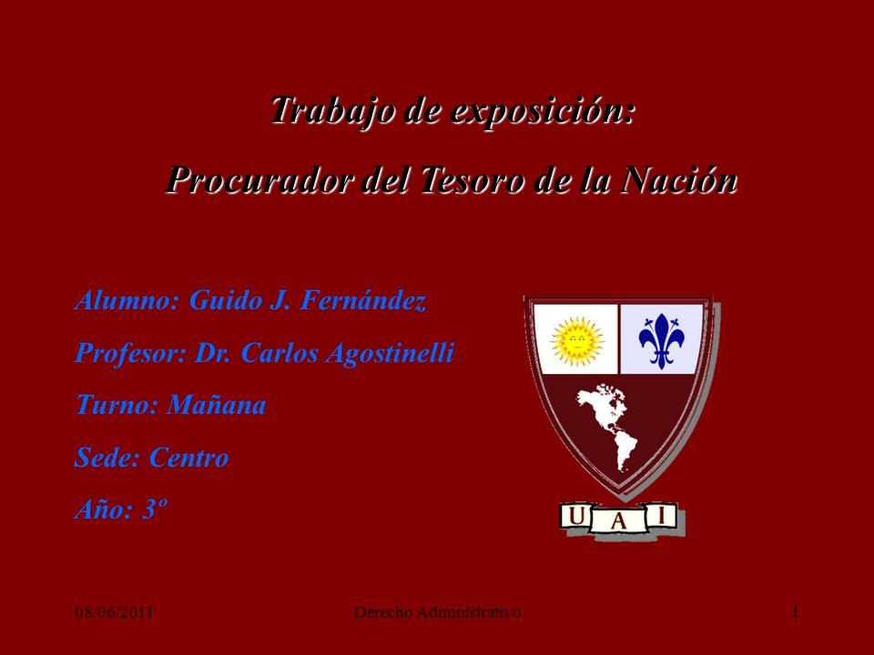 08/06/2011Derecho Administrativo1 Trabajo de exposición: Procurador del Tesoro de la Nación Alumno: Guido J.