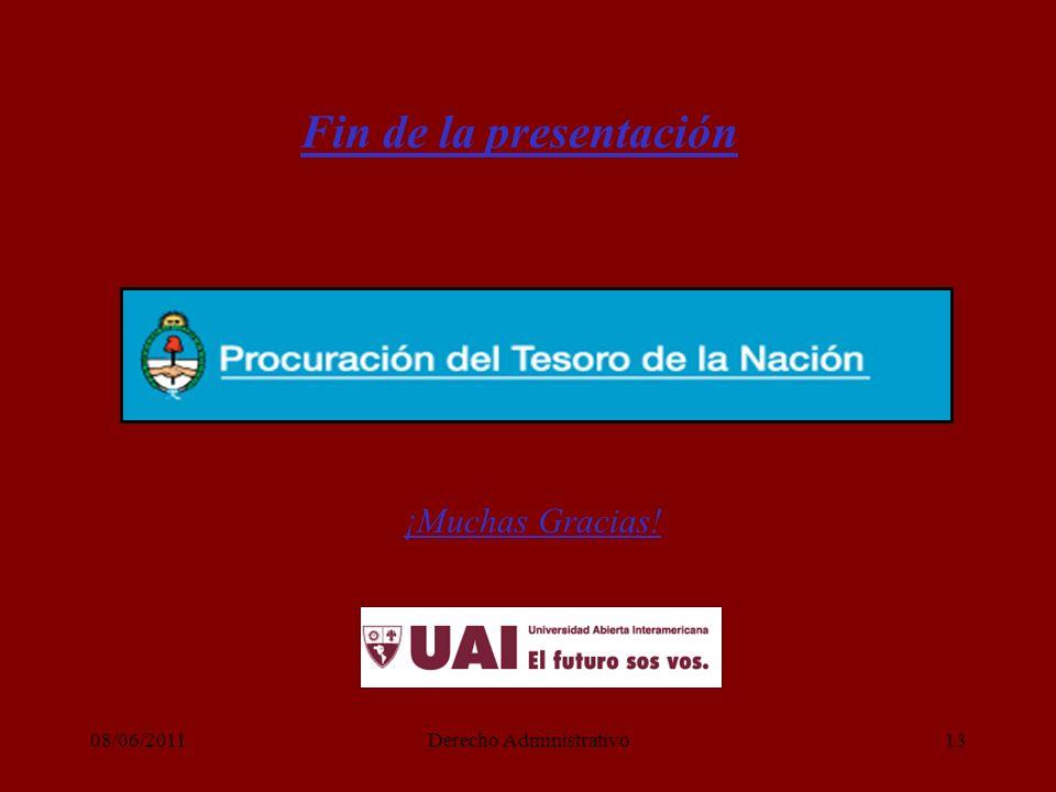 08/06/2011Derecho Administrativo13 Fin de la presentación ¡Muchas Gracias!