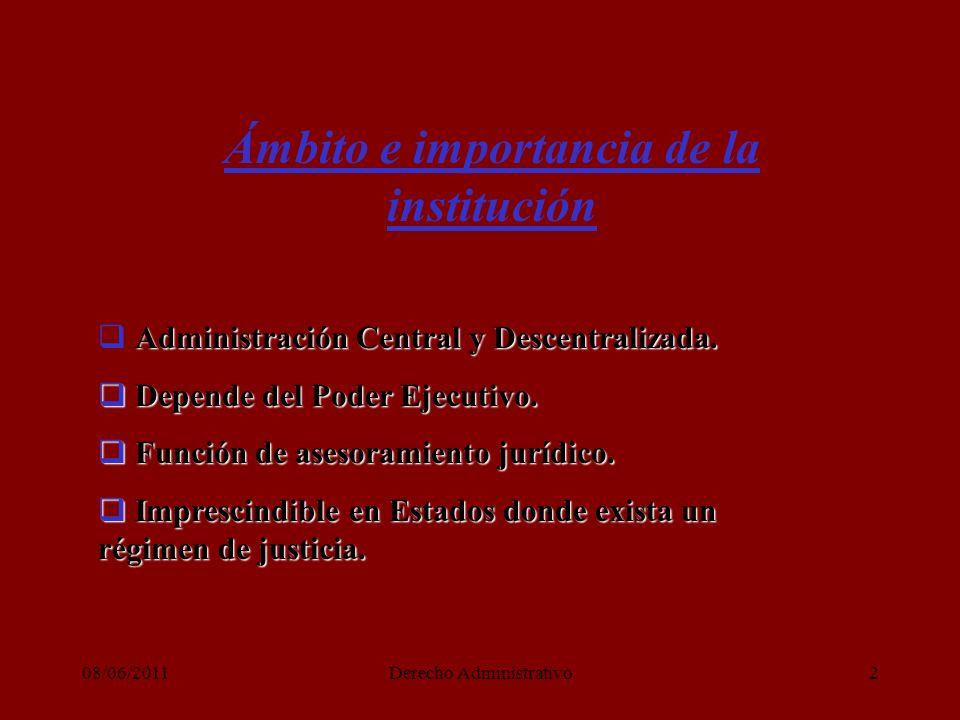08/06/2011Derecho Administrativo2 Ámbito e importancia de la institución Administración Central y Descentralizada.