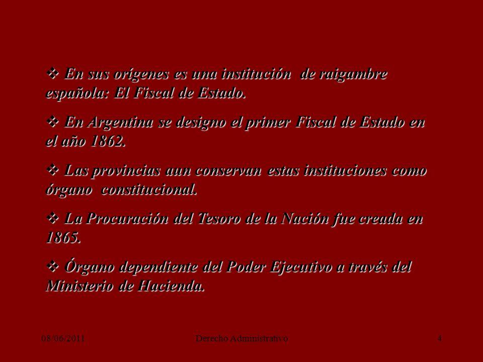 08/06/2011Derecho Administrativo4 En sus orígenes es una institución de raigambre española: El Fiscal de Estado.