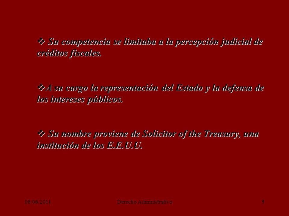 08/06/2011Derecho Administrativo5 Su competencia se limitaba a la percepción judicial de créditos fiscales.