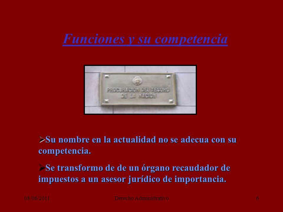 08/06/2011Derecho Administrativo6 Funciones y su competencia Su nombre en la actualidad no se adecua con su competencia.