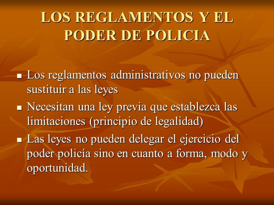 LOS REGLAMENTOS Y EL PODER DE POLICIA Los reglamentos administrativos no pueden sustituir a las leyes Los reglamentos administrativos no pueden sustit