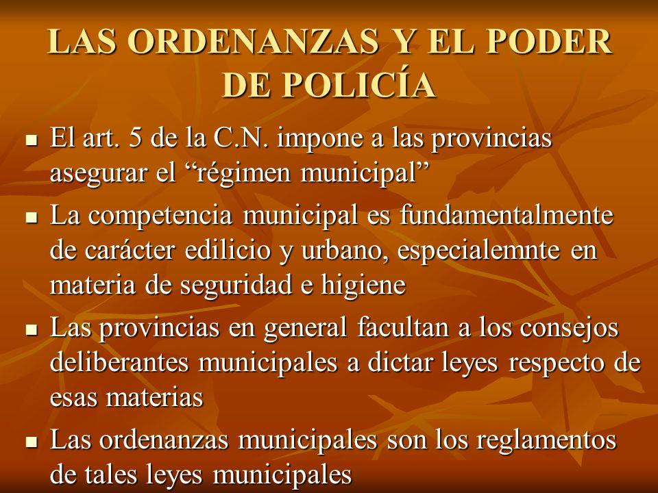 LAS ORDENANZAS Y EL PODER DE POLICÍA El art. 5 de la C.N. impone a las provincias asegurar el régimen municipal El art. 5 de la C.N. impone a las prov