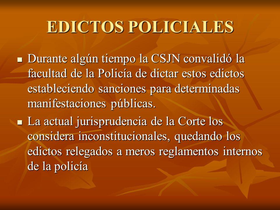 EDICTOS POLICIALES Durante algún tiempo la CSJN convalidó la facultad de la Policía de dictar estos edictos estableciendo sanciones para determinadas