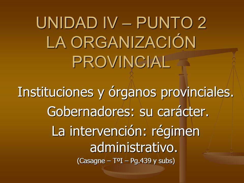 UNIDAD IV – PUNTO 2 LA ORGANIZACIÓN PROVINCIAL Instituciones y órganos provinciales. Gobernadores: su carácter. Gobernadores: su carácter. La interven