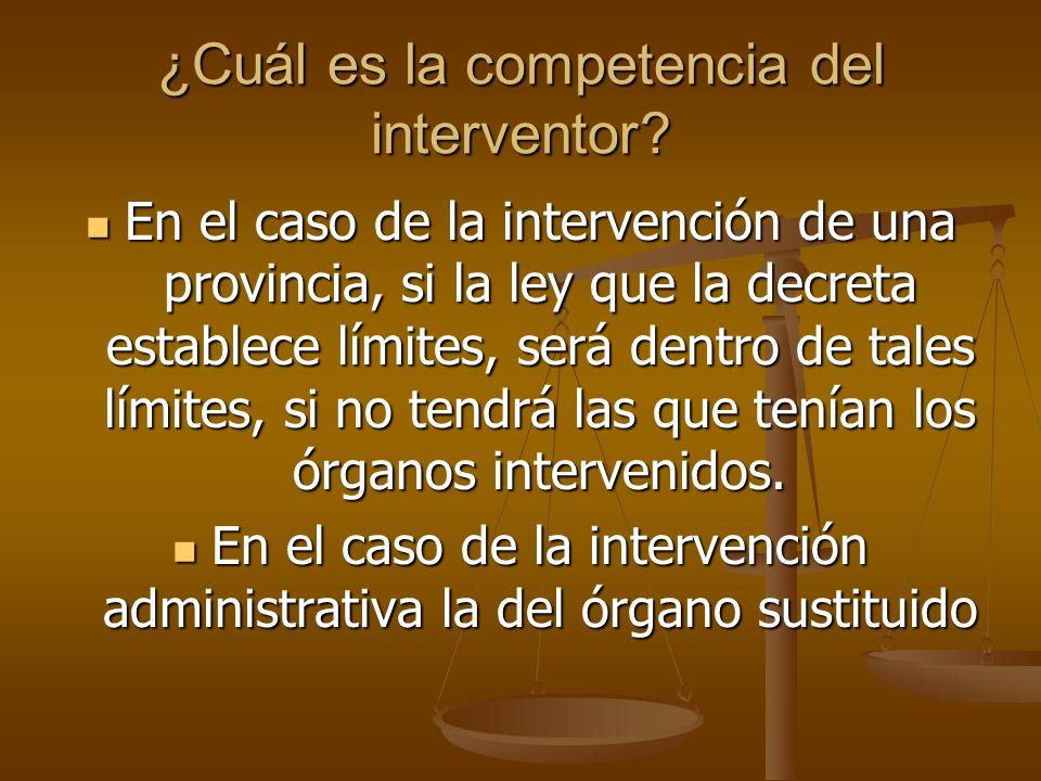 ¿Cuál es la competencia del interventor? En el caso de la intervención de una provincia, si la ley que la decreta establece límites, será dentro de ta