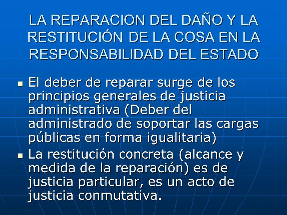 LA REPARACION DEL DAÑO Y LA RESTITUCIÓN DE LA COSA EN LA RESPONSABILIDAD DEL ESTADO El deber de reparar surge de los principios generales de justicia
