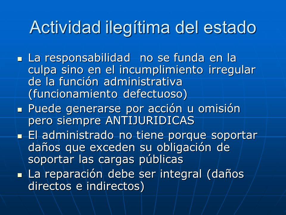 Actividad ilegítima del estado La responsabilidad no se funda en la culpa sino en el incumplimiento irregular de la función administrativa (funcionami