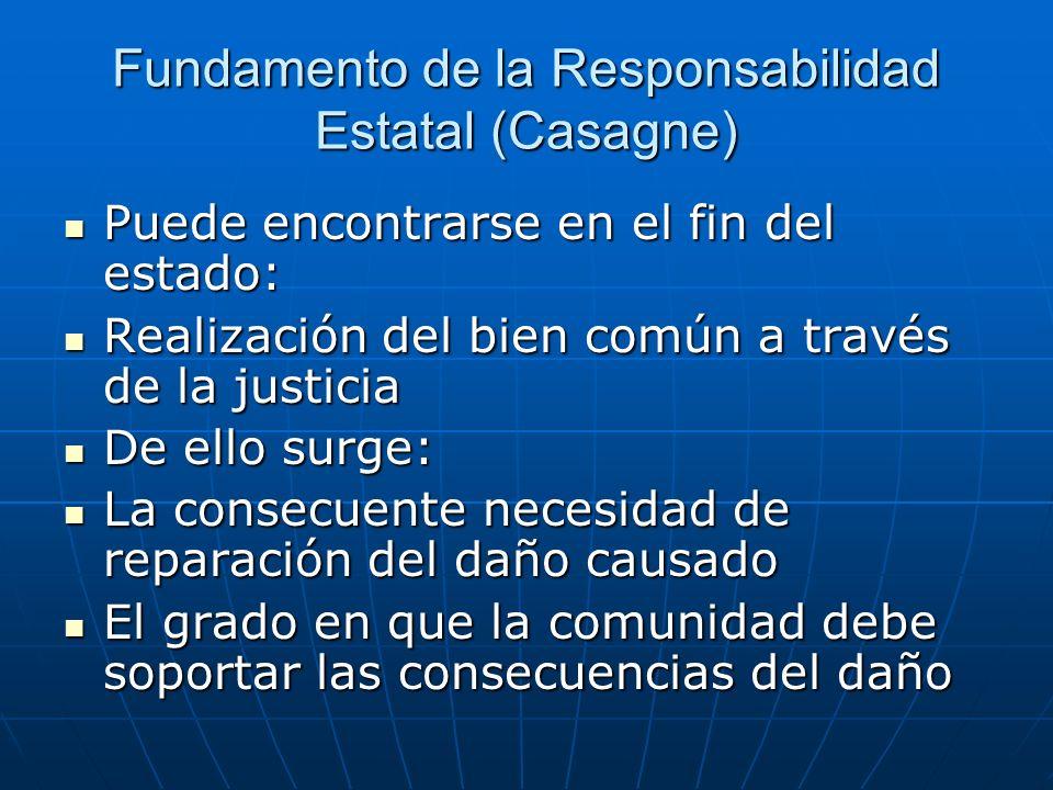 Fundamento de la Responsabilidad Estatal (Casagne) Puede encontrarse en el fin del estado: Puede encontrarse en el fin del estado: Realización del bie
