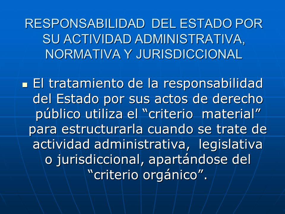 RESPONSABILIDAD DEL ESTADO POR SU ACTIVIDAD ADMINISTRATIVA, NORMATIVA Y JURISDICCIONAL El tratamiento de la responsabilidad del Estado por sus actos d