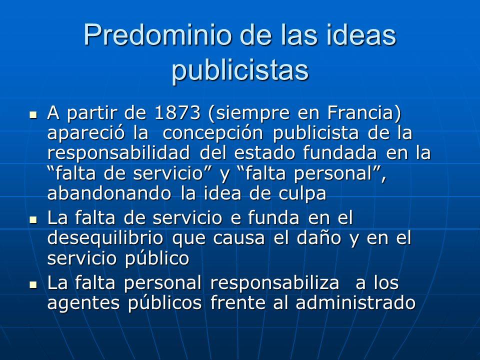 Predominio de las ideas publicistas A partir de 1873 (siempre en Francia) apareció la concepción publicista de la responsabilidad del estado fundada e