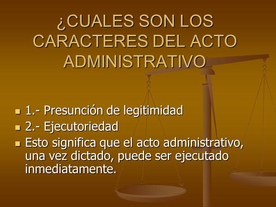 PRESUNCIÓN DE LEGITIMIDAD Se presume que el acto es perfecto, es decir válido y eficaz.