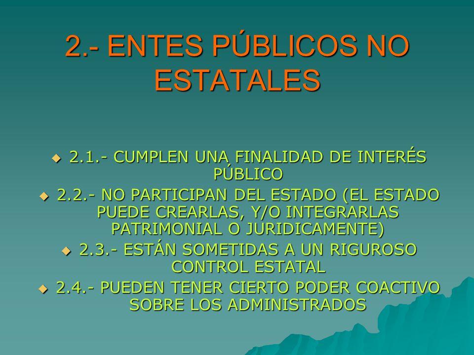 3.- ENTIDADES PRIVADAS CON PARTICIPACION DEL ESTADO 3.1.- LA FINALIDAD ES PRIVADA (INDUSTRIAL, COMERCIAL) 3.1.- LA FINALIDAD ES PRIVADA (INDUSTRIAL, COMERCIAL) 3.2.- ES UN INSTRUMENTO INDIRECTO DEL ESTADO PARA EL CUMPLIMIENTO DE SUS FINES 3.2.- ES UN INSTRUMENTO INDIRECTO DEL ESTADO PARA EL CUMPLIMIENTO DE SUS FINES