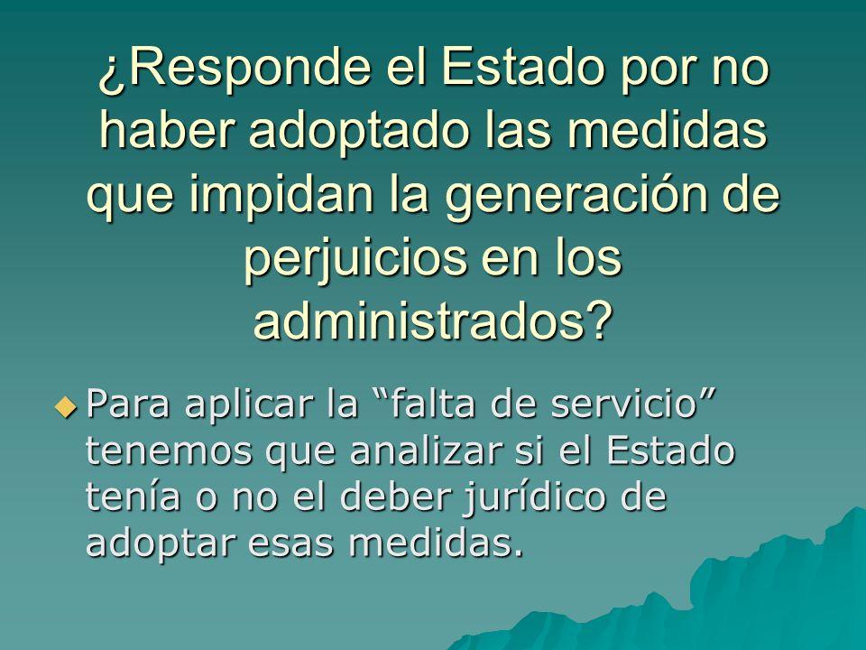 ¿Responde el Estado por no haber adoptado las medidas que impidan la generación de perjuicios en los administrados? Para aplicar la falta de servicio