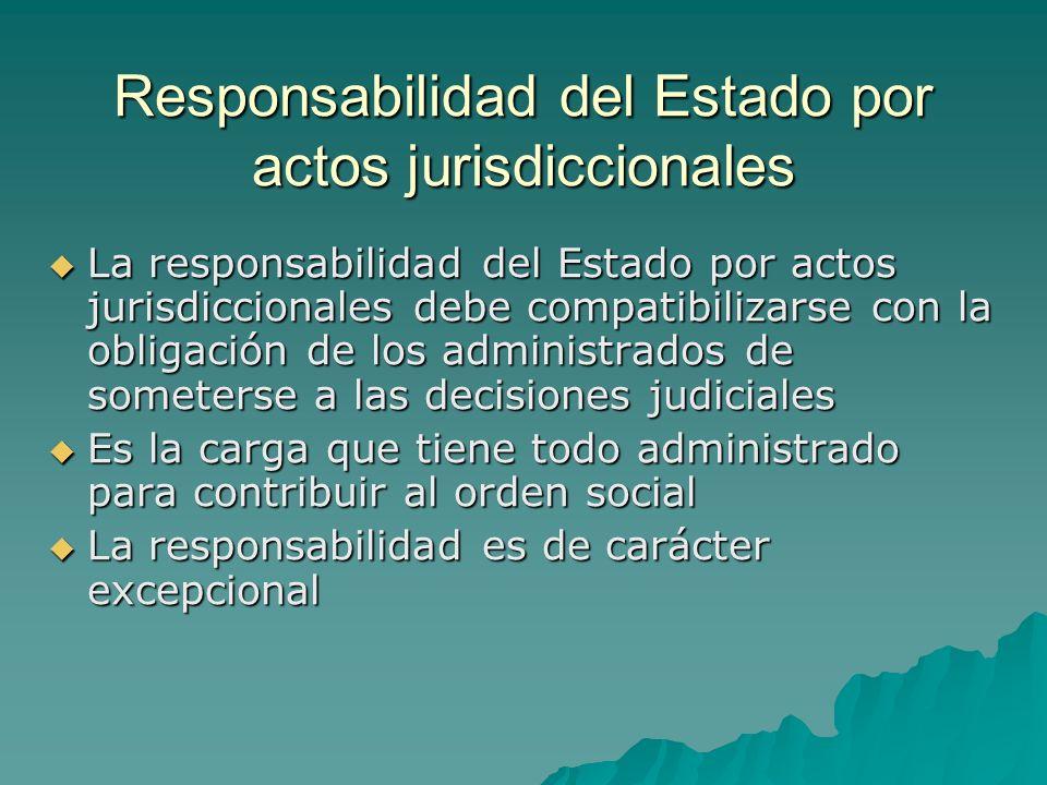 Responsabilidad del Estado por actos jurisdiccionales La responsabilidad del Estado por actos jurisdiccionales debe compatibilizarse con la obligación