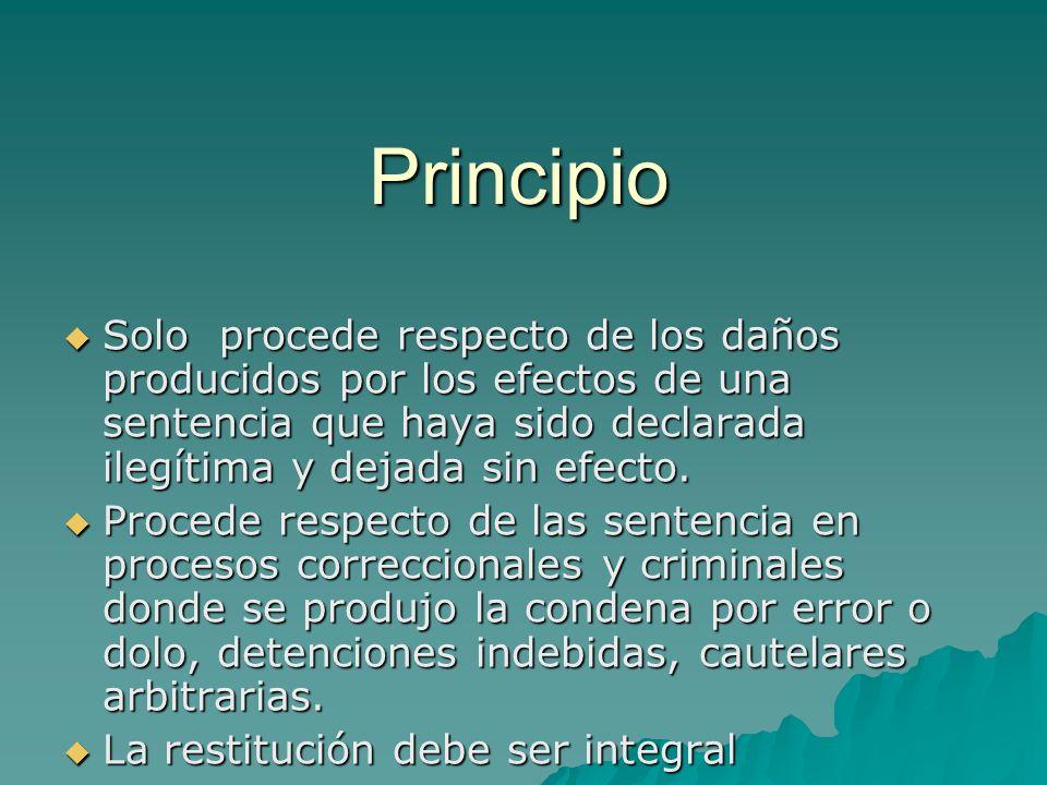 Principio Solo procede respecto de los daños producidos por los efectos de una sentencia que haya sido declarada ilegítima y dejada sin efecto.