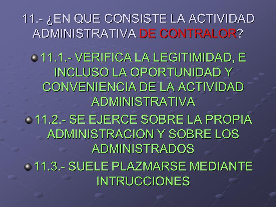 11.- ¿EN QUE CONSISTE LA ACTIVIDAD ADMINISTRATIVA DE CONTRALOR? 11.1.- VERIFICA LA LEGITIMIDAD, E INCLUSO LA OPORTUNIDAD Y CONVENIENCIA DE LA ACTIVIDA