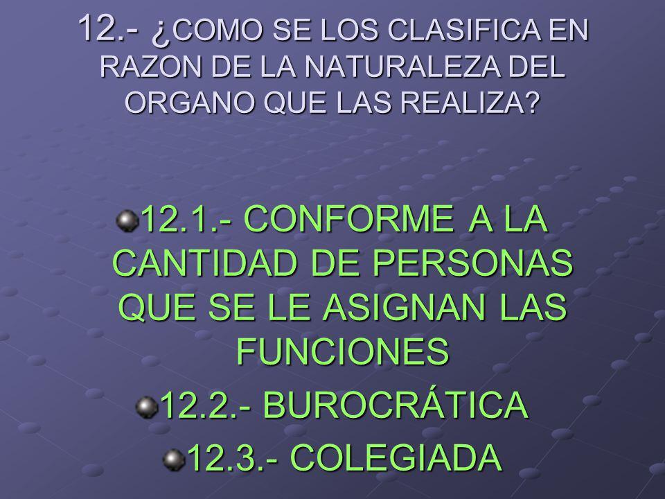 12.- ¿ COMO SE LOS CLASIFICA EN RAZON DE LA NATURALEZA DEL ORGANO QUE LAS REALIZA? 12.1.- CONFORME A LA CANTIDAD DE PERSONAS QUE SE LE ASIGNAN LAS FUN