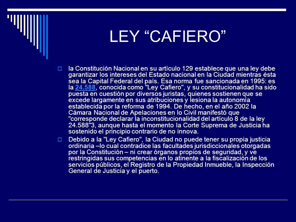 LEY CAFIERO la Constitución Nacional en su artículo 129 establece que una ley debe garantizar los intereses del Estado nacional en la Ciudad mientras