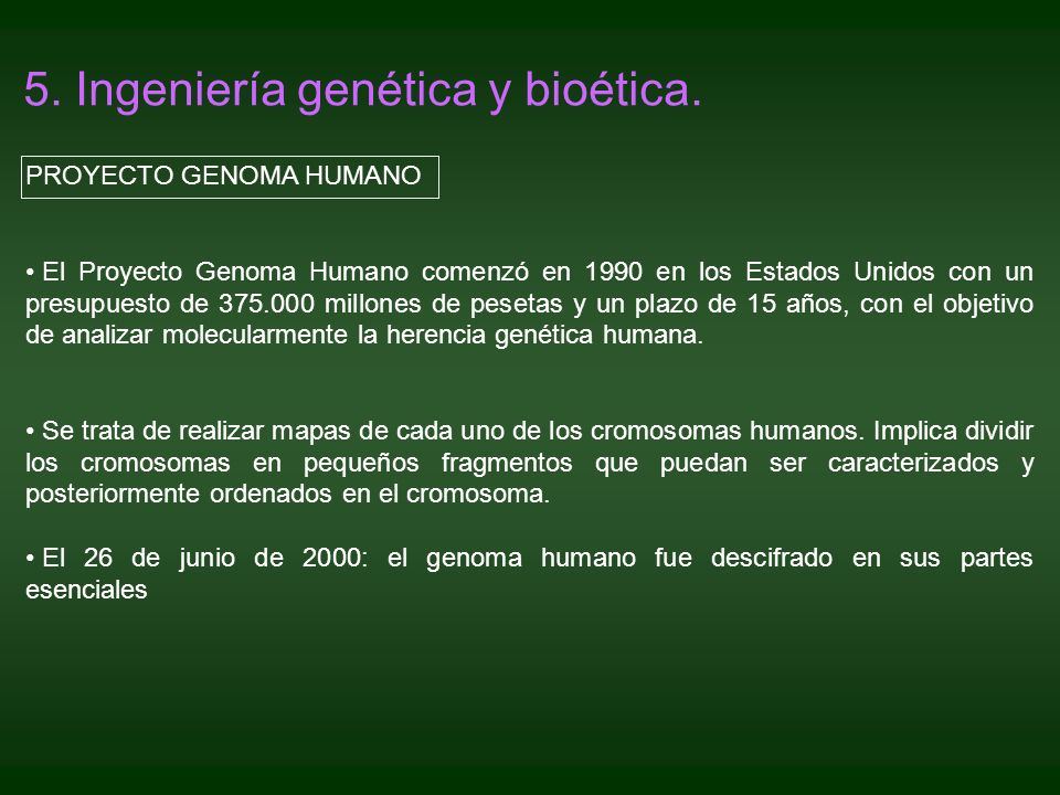 PROYECTO GENOMA HUMANO El Proyecto Genoma Humano comenzó en 1990 en los Estados Unidos con un presupuesto de 375.000 millones de pesetas y un plazo de