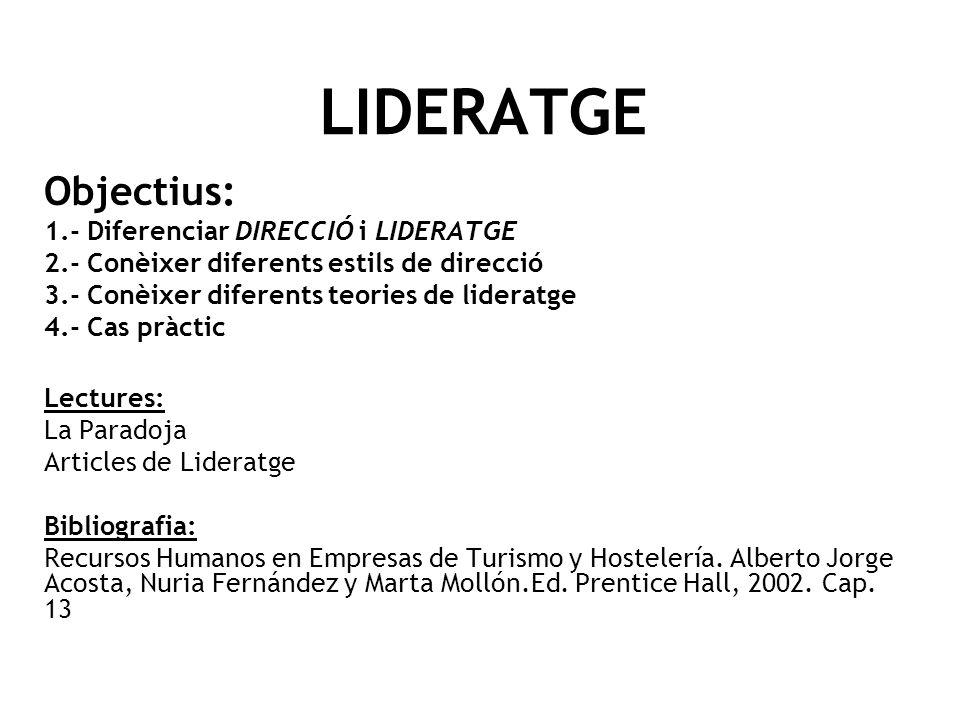LIDERATGE Objectius: 1.- Diferenciar DIRECCIÓ i LIDERATGE 2.- Conèixer diferents estils de direcció 3.- Conèixer diferents teories de lideratge 4.- Ca