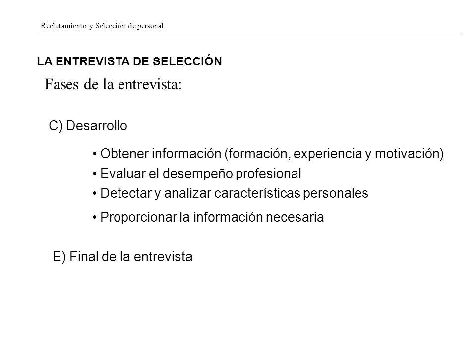 Reclutamiento y Selección de personal LA ENTREVISTA DE SELECCIÓN Fases de la entrevista: C) Desarrollo Obtener información (formación, experiencia y m