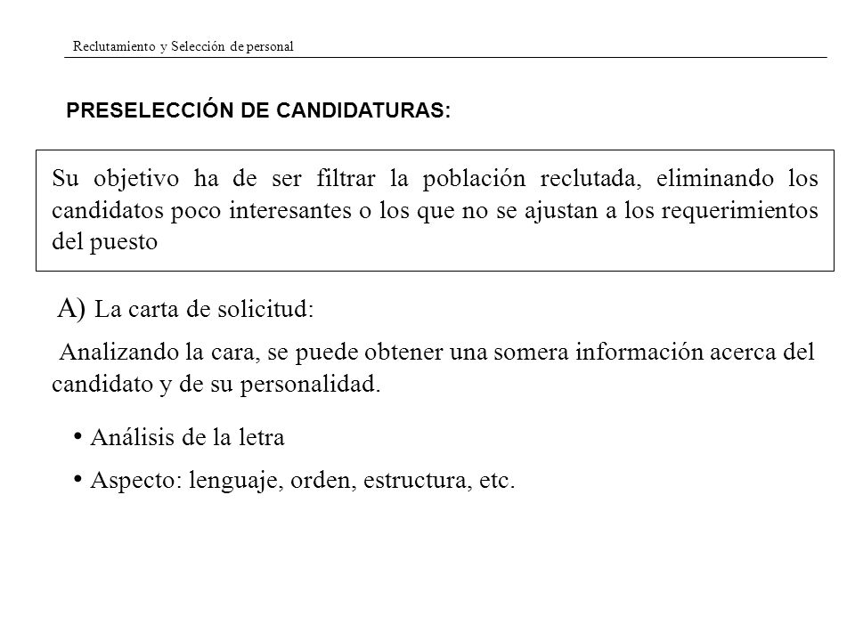 Reclutamiento y Selección de personal PRESELECCIÓN DE CANDIDATURAS: A) La carta de solicitud: Analizando la cara, se puede obtener una somera informac