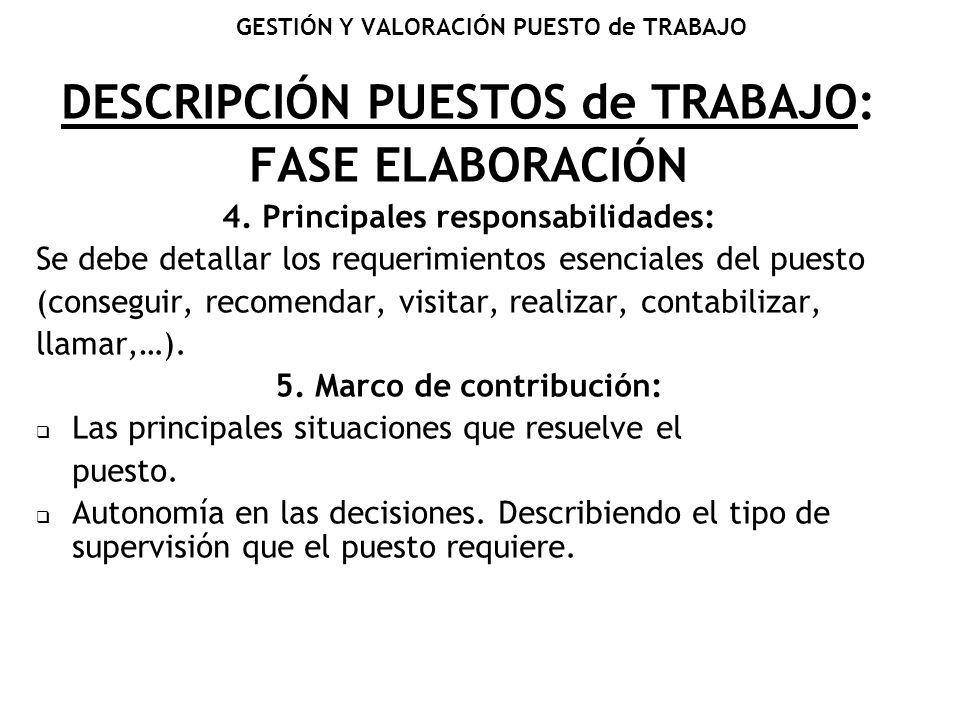 GESTIÓN Y VALORACIÓN PUESTO de TRABAJO DESCRIPCIÓN PUESTOS de TRABAJO: FASE ELABORACIÓN 4. Principales responsabilidades: Se debe detallar los requeri
