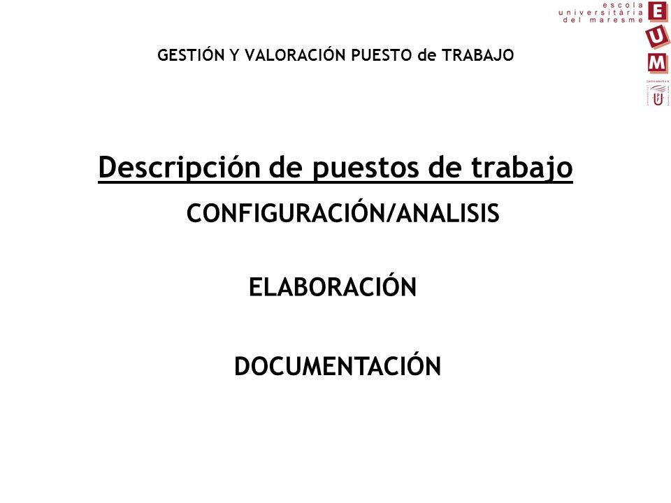 Descripción de puestos de trabajo CONFIGURACIÓN/ANALISIS ELABORACIÓN DOCUMENTACIÓN GESTIÓN Y VALORACIÓN PUESTO de TRABAJO