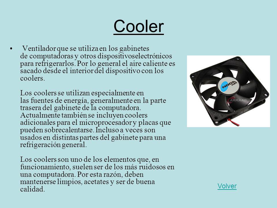 Cooler Ventilador que se utiliza en los gabinetes de computadoras y otros dispositivoselectrónicos para refrigerarlos. Por lo general el aire caliente