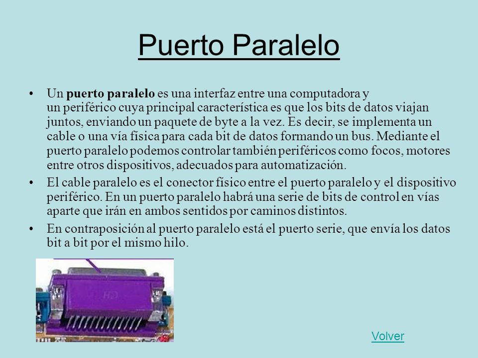 Puerto Paralelo Un puerto paralelo es una interfaz entre una computadora y un periférico cuya principal característica es que los bits de datos viajan