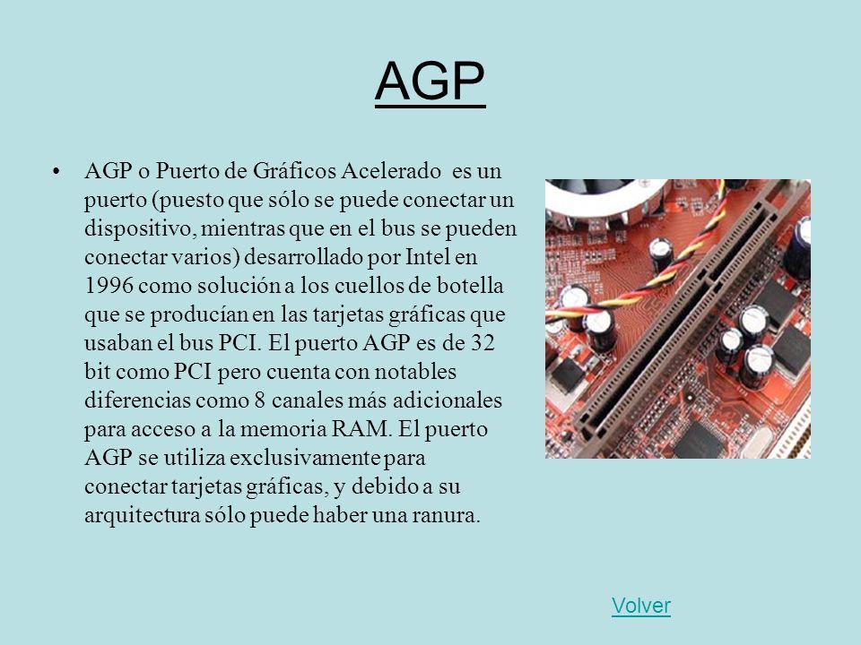 AGP AGP o Puerto de Gráficos Acelerado es un puerto (puesto que sólo se puede conectar un dispositivo, mientras que en el bus se pueden conectar vario