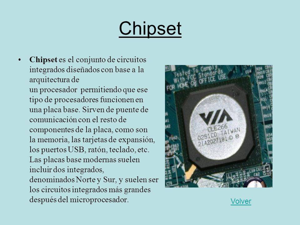 Chipset Chipset es el conjunto de circuitos integrados diseñados con base a la arquitectura de un procesador permitiendo que ese tipo de procesadores