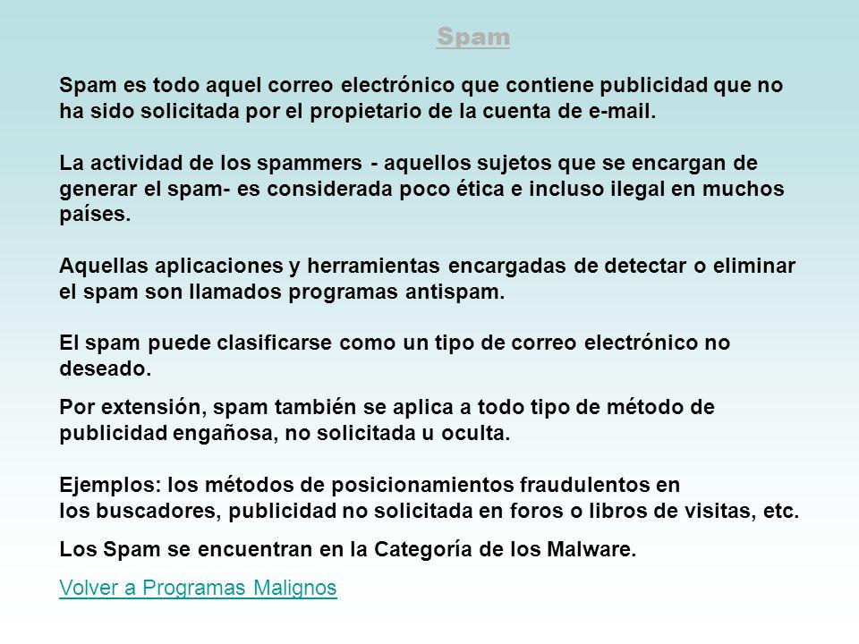 Spam Spam es todo aquel correo electrónico que contiene publicidad que no ha sido solicitada por el propietario de la cuenta de e-mail. La actividad d