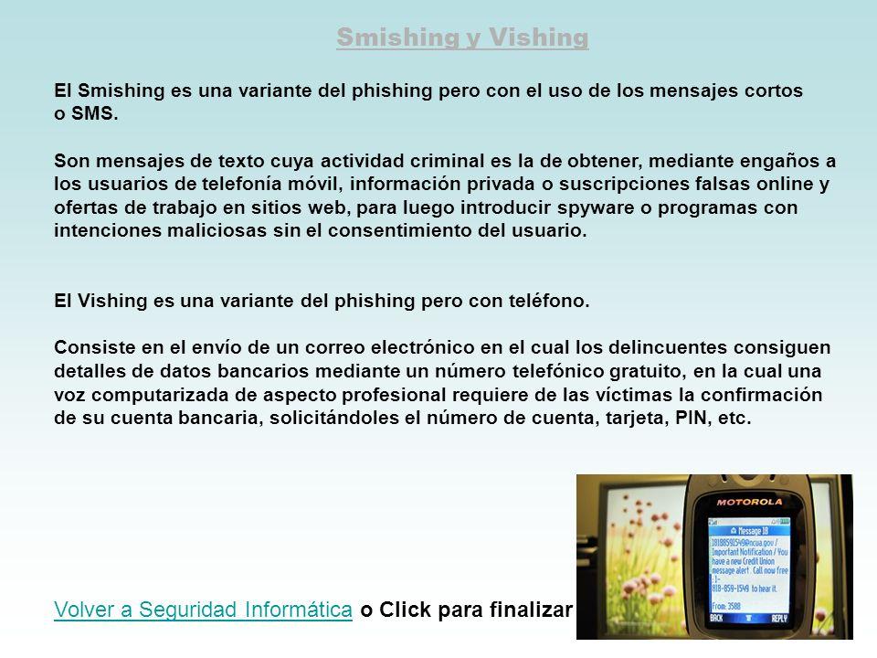 Smishing y Vishing El Smishing es una variante del phishing pero con el uso de los mensajes cortos o SMS. Son mensajes de texto cuya actividad crimina