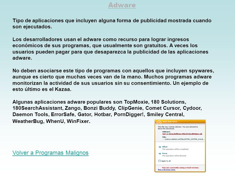 Adware Tipo de aplicaciones que incluyen alguna forma de publicidad mostrada cuando son ejecutados. Los desarrolladores usan el adware como recurso pa