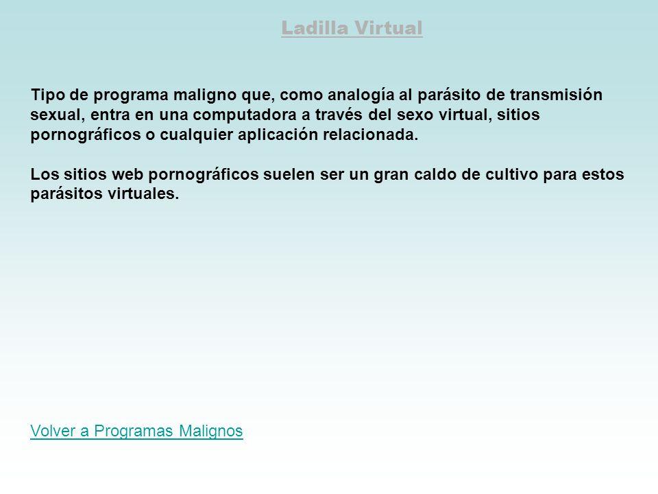 Ladilla Virtual Tipo de programa maligno que, como analogía al parásito de transmisión sexual, entra en una computadora a través del sexo virtual, sit