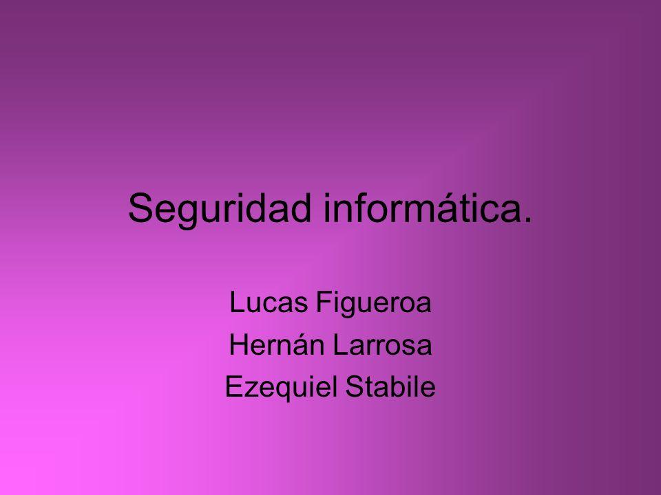 Seguridad informática. Lucas Figueroa Hernán Larrosa Ezequiel Stabile