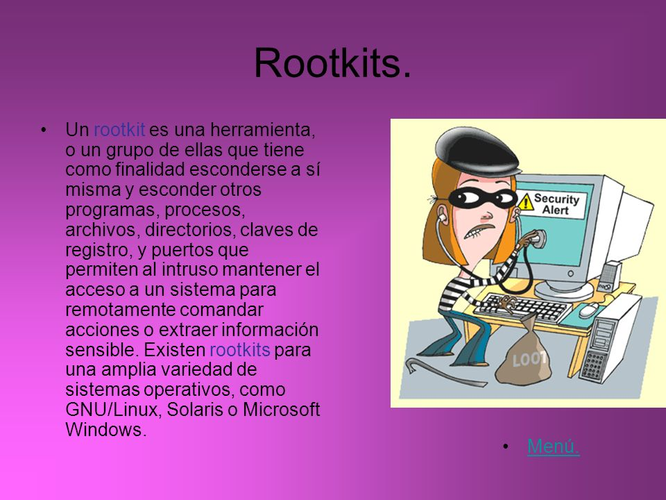Rootkits. Un rootkit es una herramienta, o un grupo de ellas que tiene como finalidad esconderse a sí misma y esconder otros programas, procesos, arch
